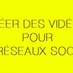 Creer des videos reseaux sociaux